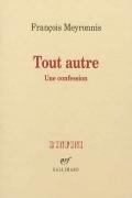 « Tout autre. Une confession » de François Meyronnis