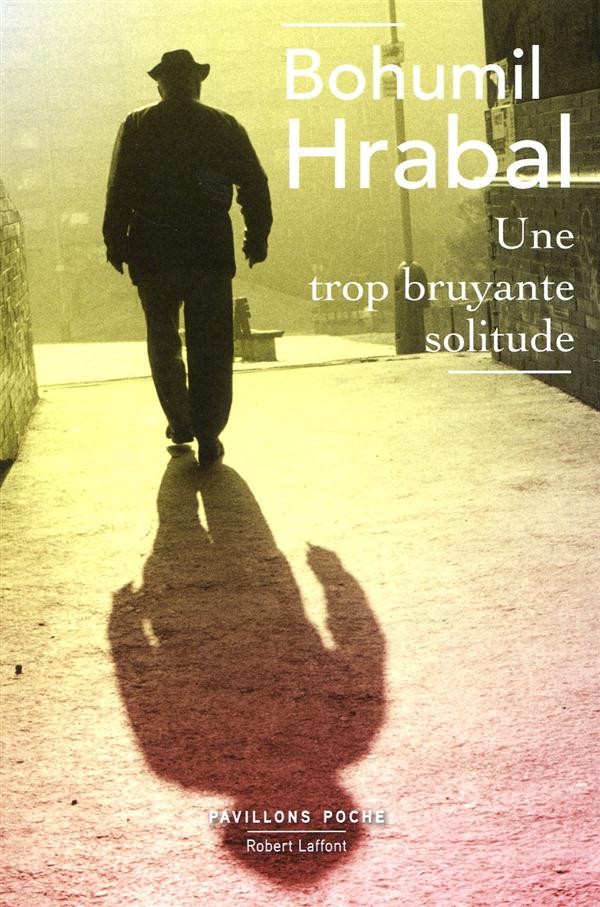 Une trop bruyante solitude  - B. Hrabal